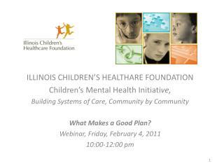 ILLINOIS CHILDREN'S HEALTHARE FOUNDATION Children's Mental Health Initiati ve,