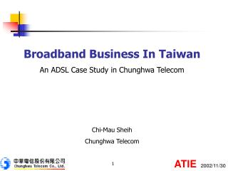 Broadband Business In Taiwan An ADSL Case Study in Chunghwa Telecom Chi-Mau Sheih Chunghwa Telecom