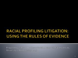RACIAL PROFILING LITIGATION: USING THE RULES OF EVIDENCE   Prepared by LEAP and Professor David M. Tanovich Faculty of L
