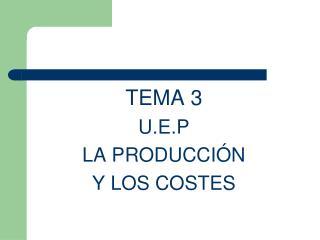TEMA 3 U.E.P LA PRODUCCIÓN  Y LOS COSTES