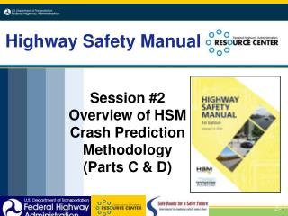 Session #2 Overview  of HSM  Crash Prediction Methodology (Parts C & D)