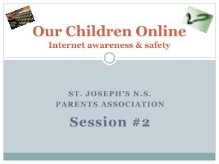 Our Children Online Internet awareness & safety