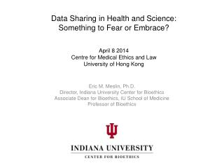 Eric M. Meslin, Ph.D. Director, Indiana University Center for Bioethics