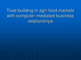 Trust building in agri-food markets with computer-mediated business relationships