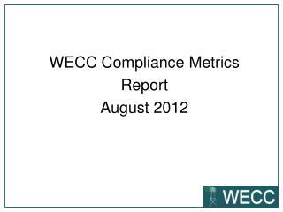 WECC  Compliance Metrics Report August 2012