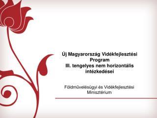 Új Magyarország Vidékfejlesztési Program III. tengelyes nem horizontális intézkedései