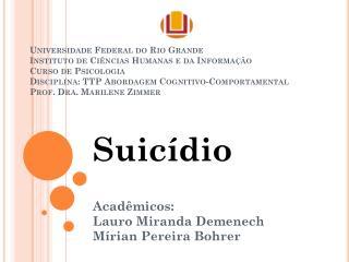 Suicídio Acadêmicos: Lauro Miranda  Demenech Mírian  Pereira  Bohrer