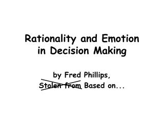 Rationality and Emotion in Decision Making