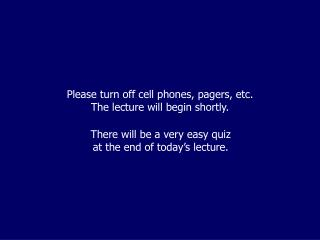 Please turn off cell phones, pagers, etc. The lecture will begin shortly.