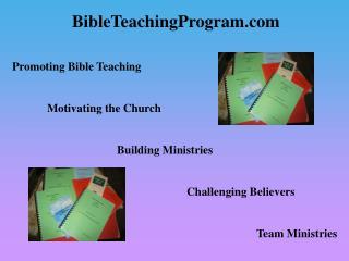 BibleTeachingProgram  Promoting Bible Teaching    Motivating the Church       Building Ministries       Challenging Beli