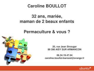 Caroline BOULLOT 32 ans, mariée,  maman de 2 beaux enfants Permaculture & vous ?