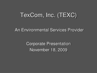 TexCom, Inc. TEXC   An Environmental Services Provider