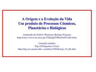 A Origem e a Evolução da Vida:  Um produto de Processos Cósmicos, Planetários e Biológicos