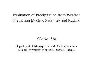 Evaluation of Precipitation from Weather Prediction Models, Satellites and Radars
