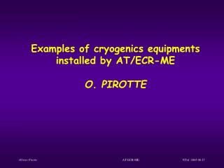 Examples of cryogenics equipments installed by AT/ECR-ME O. PIROTTE