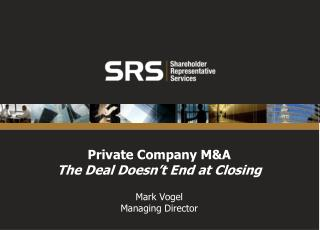 Private Company M&A The Deal Doesn't End at Closing Mark Vogel Managing Director