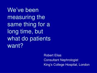 We've been measuring the same thing for a long time, but what do patients want?
