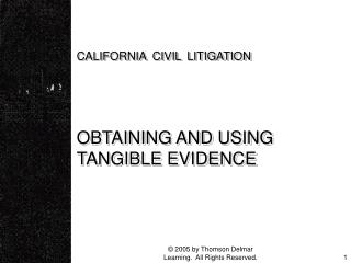 CALIFORNIA CIVIL LITIGATION   OBTAINING AND USING TANGIBLE EVIDENCE