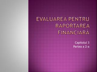 Evaluarea pentru raportarea financiară