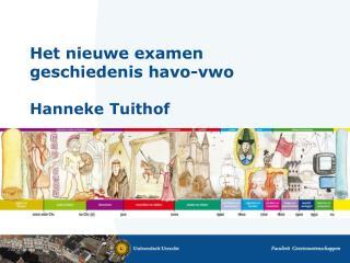 Het nieuwe examen geschiedenis havo-vwo Hanneke Tuithof