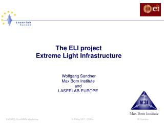 The ELI project Extreme Light Infrastructure Wolfgang Sandner Max Born Institute  and