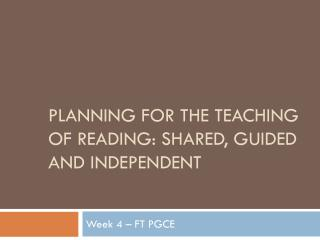 Planning for the teaching of reading: shared, guided and independent