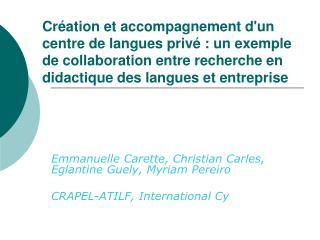 Emmanuelle Carette, Christian Carles, Eglantine Guely, Myriam Pereiro