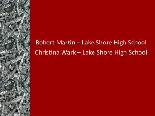 Robert Martin – Lake Shore High School Christina Wark – Lake Shore High School