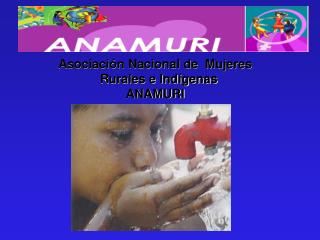 Asociación Nacional de  Mujeres            Rurales e Indígenas          ANAMURI