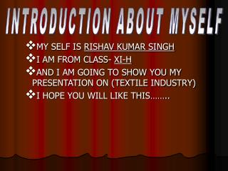 MY SELF IS  RISHAV KUMAR SINGH I AM FROM CLASS-  XI-H