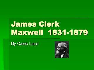 James Clerk Maxwell  1831-1879