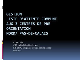 Gestion Liste d'attente commune  Aux 3 Centres de Pré Orientation Nord/ Pas-de-Calais