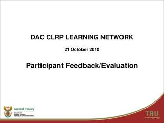 DAC CLRP LEARNING NETWORK  21 October 2010 Participant Feedback/Evaluation