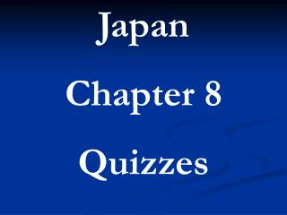 Japan  Chapter 8 Quizzes