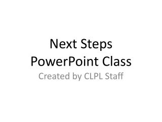 Next Steps PowerPoint Class