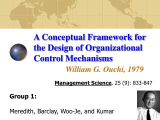 A Conceptual Framework for the Design of Organizational Control Mechanisms William G. Ouchi, 1979