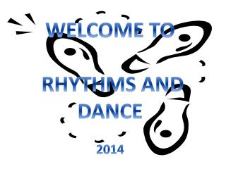 WELCOME TO  RHYTHMS AND  DANCE  2014