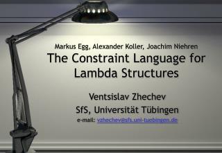 Markus Egg, Alexander Koller, Joachim Niehren The Constraint Language for Lambda Structures