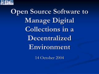Open Source Software to Manage Digital Collections in a Decentralized Environment