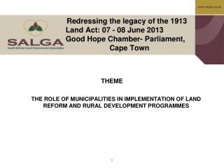 THEME THE ROLE OF MUNICIPALITIES IN IMPLEMENTATION OF LAND REFORM AND RURAL DEVELOPMENT PROGRAMMES