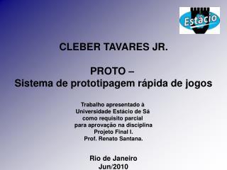 CLEBER TAVARES JR. PROTO �  Sistema de prototipagem r�pida de jogos Trabalho apresentado �