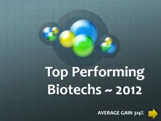 Top Performing Biotechs ~ 2012