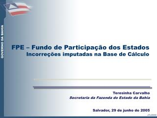 Teresinha Carvalho Secretaria da Fazenda do Estado da Bahia Salvador, 29 de junho de 2005