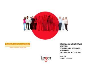 ACCÈS AUX SOINS ET AU SOUTIEN  POUR LES PERSONNES ATTEINTES  DE CANCER AU QUÉBEC AVRIL 2011