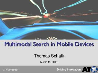 Multimodal Search in Mobile Devices Thomas Schalk