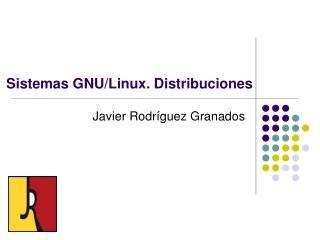 Sistemas GNU/Linux. Distribuciones
