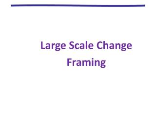 Large Scale Change Framing