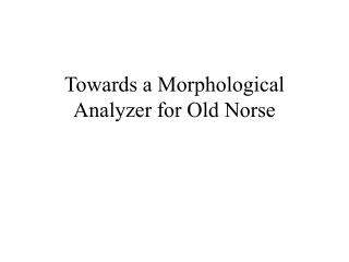 Towards a Morphological Analyzer for Old Norse