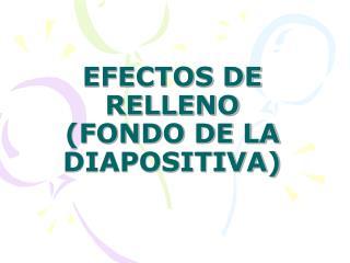 EFECTOS DE RELLENO (FONDO DE LA DIAPOSITIVA)