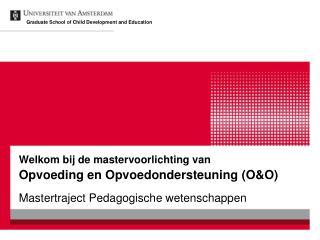 Welkom bij de mastervoorlichting van Opvoeding en Opvoedondersteuning (O&O)